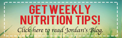Get Weekly Nutrition Tips. Click Here to Read Jordan's Blog